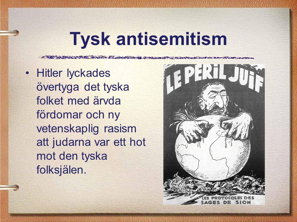 Tysk antisemitism Hitler lyckades övertyga det tyska folket med ärvda fördomar och ny vetenskaplig rasism att judarna var ett hot mot den tyska folksj