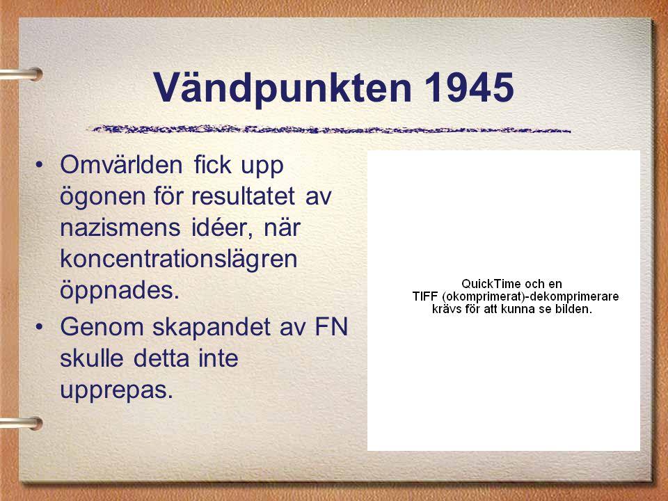 Vändpunkten 1945 Omvärlden fick upp ögonen för resultatet av nazismens idéer, när koncentrationslägren öppnades. Genom skapandet av FN skulle detta in