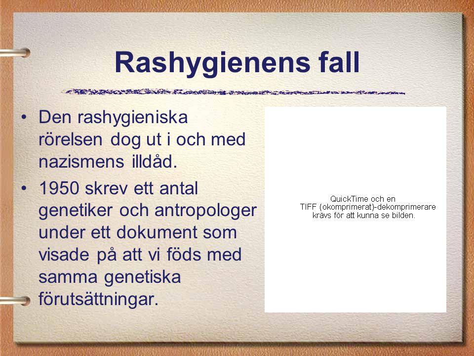 Rashygienens fall Den rashygieniska rörelsen dog ut i och med nazismens illdåd. 1950 skrev ett antal genetiker och antropologer under ett dokument som