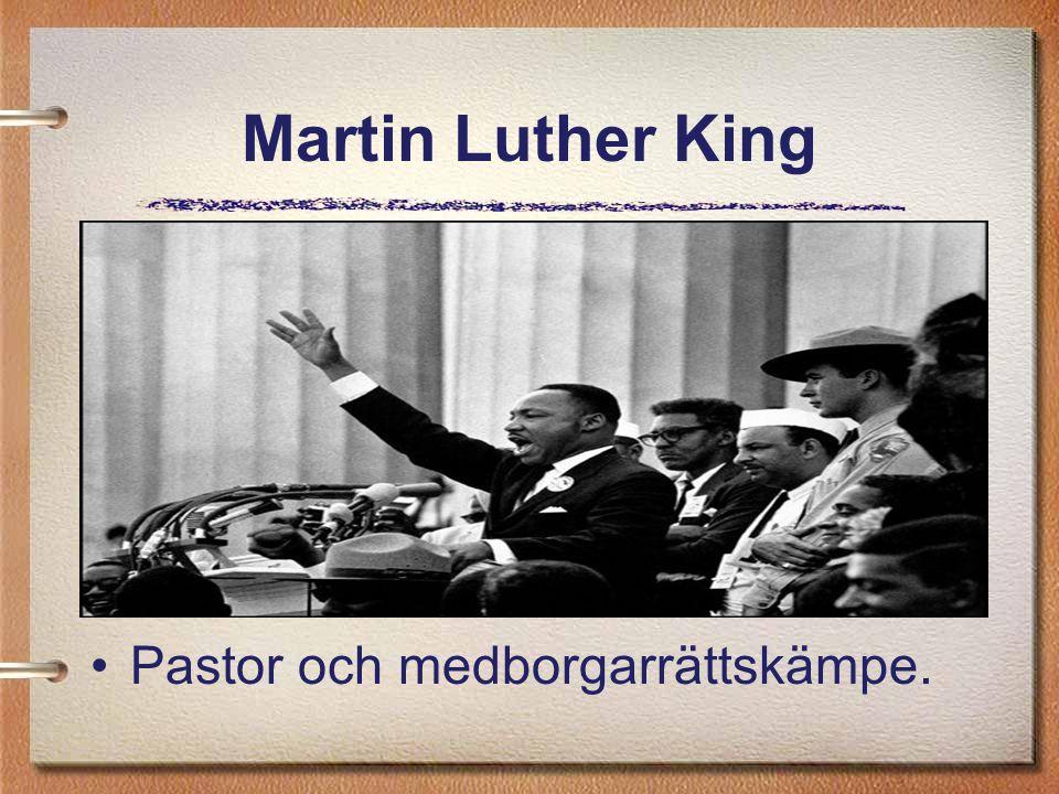 Martin Luther King Pastor och medborgarrättskämpe.