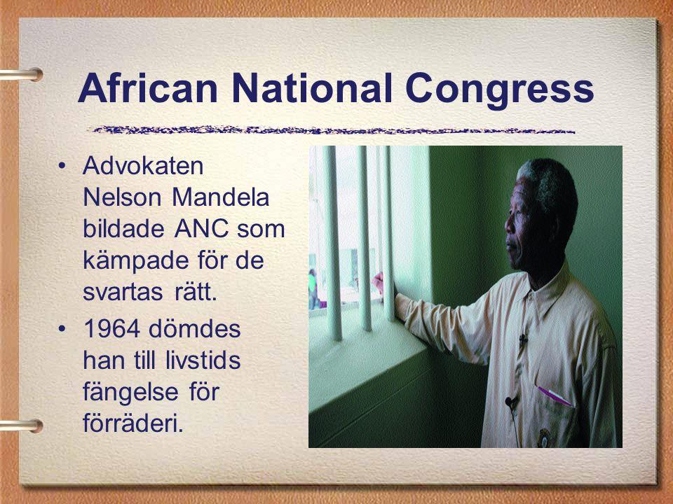 African National Congress Advokaten Nelson Mandela bildade ANC som kämpade för de svartas rätt. 1964 dömdes han till livstids fängelse för förräderi.