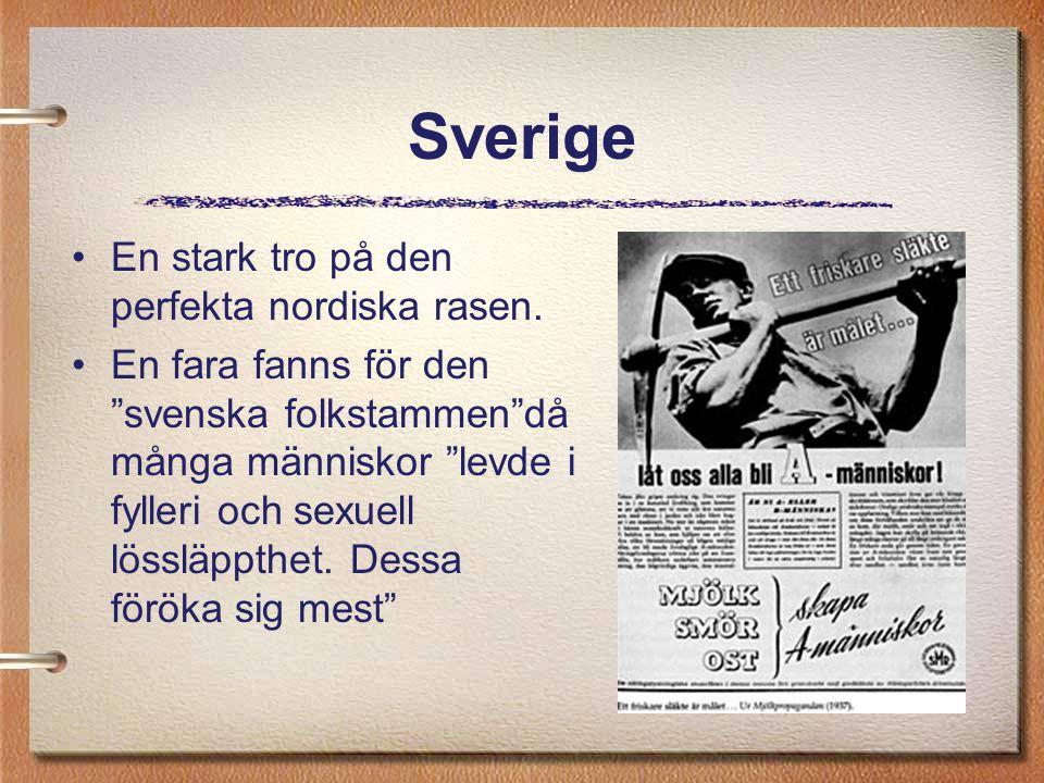 """Sverige En stark tro på den perfekta nordiska rasen. En fara fanns för den """"svenska folkstammen""""då många människor """"levde i fylleri och sexuell lösslä"""