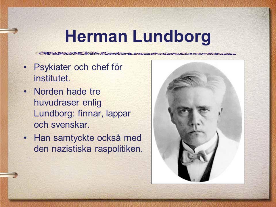 Herman Lundborg Psykiater och chef för institutet. Norden hade tre huvudraser enlig Lundborg: finnar, lappar och svenskar. Han samtyckte också med den