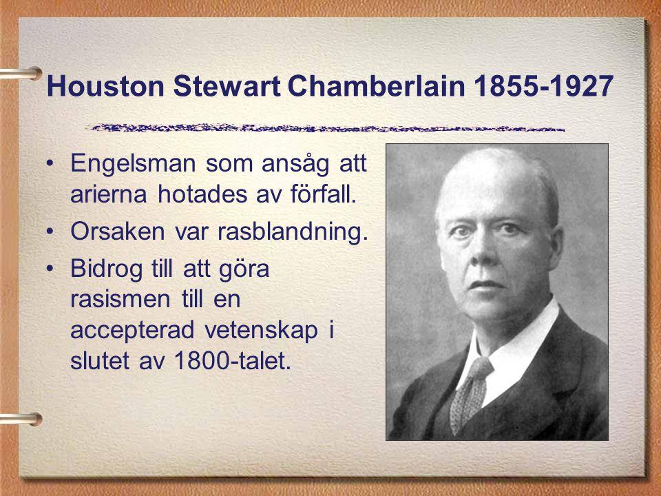 Houston Stewart Chamberlain 1855-1927 Engelsman som ansåg att arierna hotades av förfall. Orsaken var rasblandning. Bidrog till att göra rasismen till