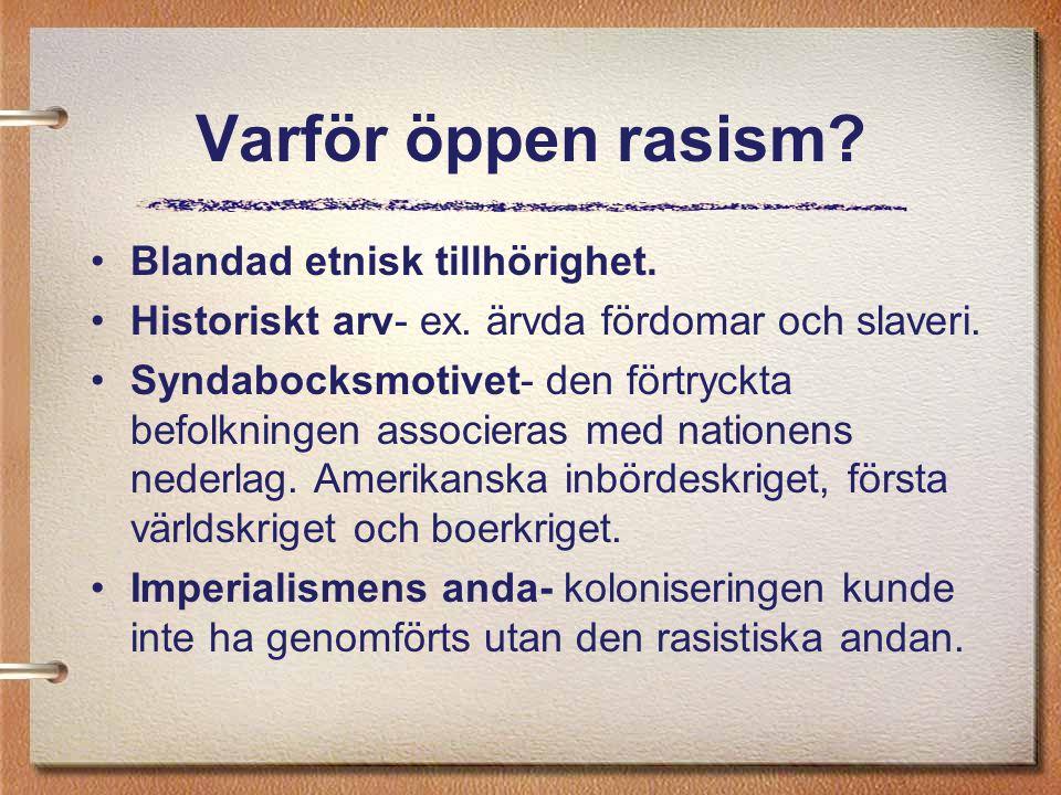 Varför öppen rasism? Blandad etnisk tillhörighet. Historiskt arv- ex. ärvda fördomar och slaveri. Syndabocksmotivet- den förtryckta befolkningen assoc