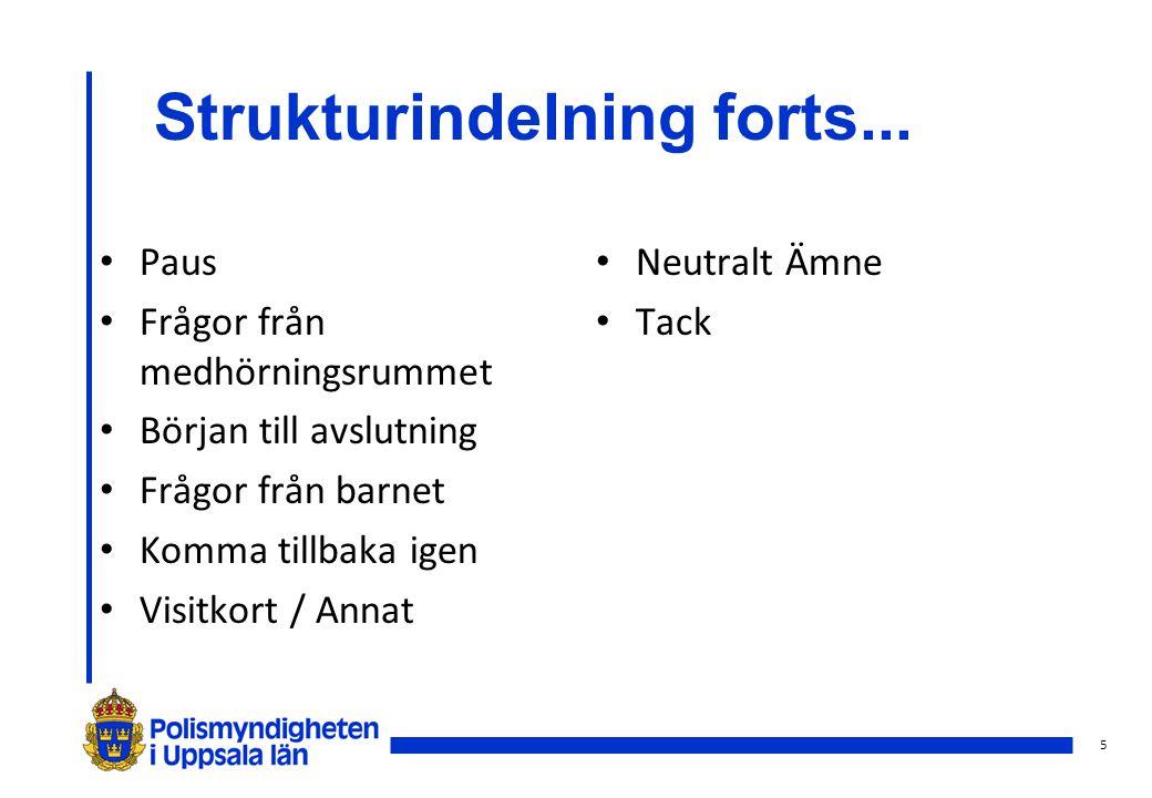 5 Strukturindelning forts... Paus Frågor från medhörningsrummet Början till avslutning Frågor från barnet Komma tillbaka igen Visitkort / Annat Neutra