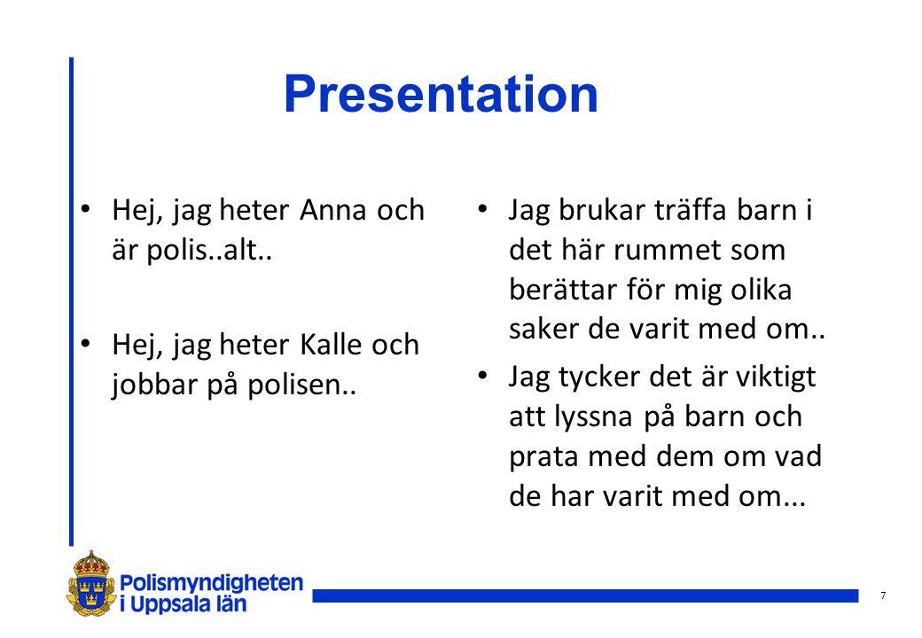7 Presentation Hej, jag heter Anna och är polis..alt.. Hej, jag heter Kalle och jobbar på polisen.. Jag brukar träffa barn i det här rummet som berätt
