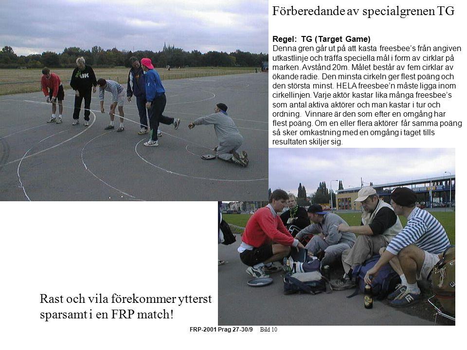 FRP-2001 Prag 27-30/9 Bild 10 Förberedande av specialgrenen TG Regel: TG (Target Game) Denna gren går ut på att kasta freesbee's från angiven utkastlinje och träffa speciella mål i form av cirklar på marken.