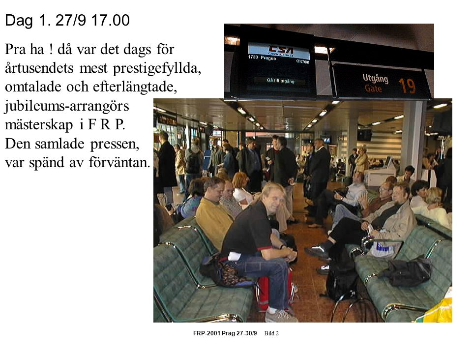 FRP-2001 Prag 27-30/9 Bild 2 Dag 1. 27/9 17.00 Pra ha .