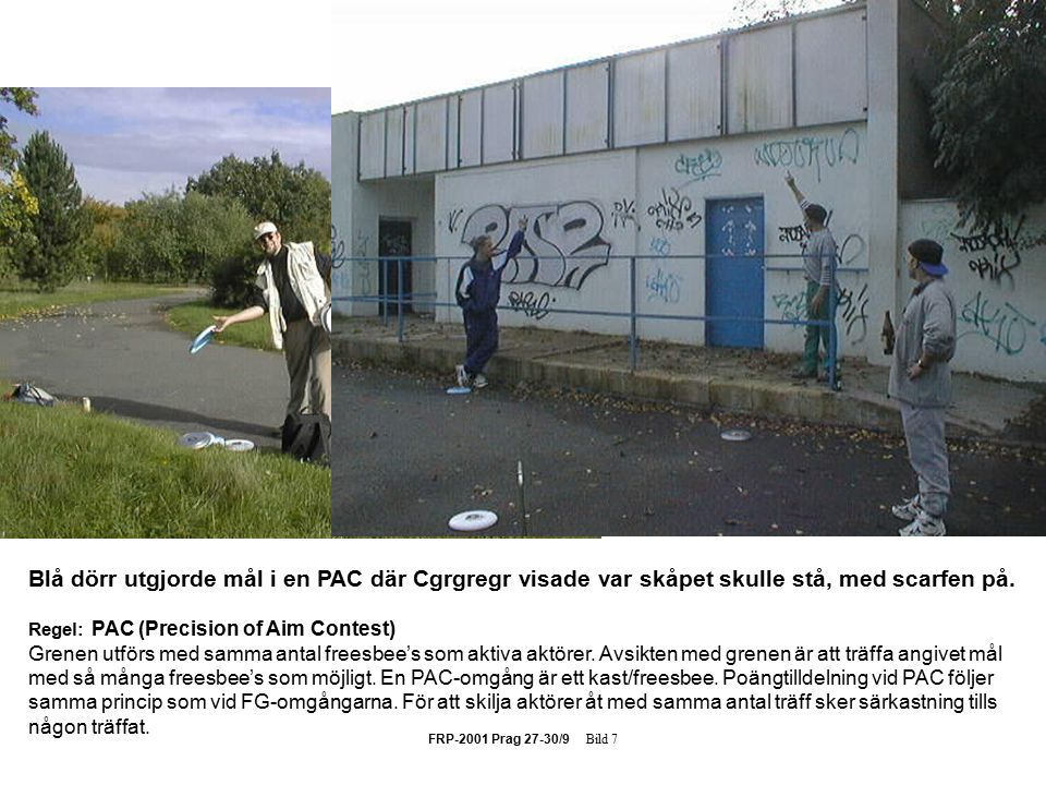 FRP-2001 Prag 27-30/9 Bild 7 Blå dörr utgjorde mål i en PAC där Cgrgregr visade var skåpet skulle stå, med scarfen på.