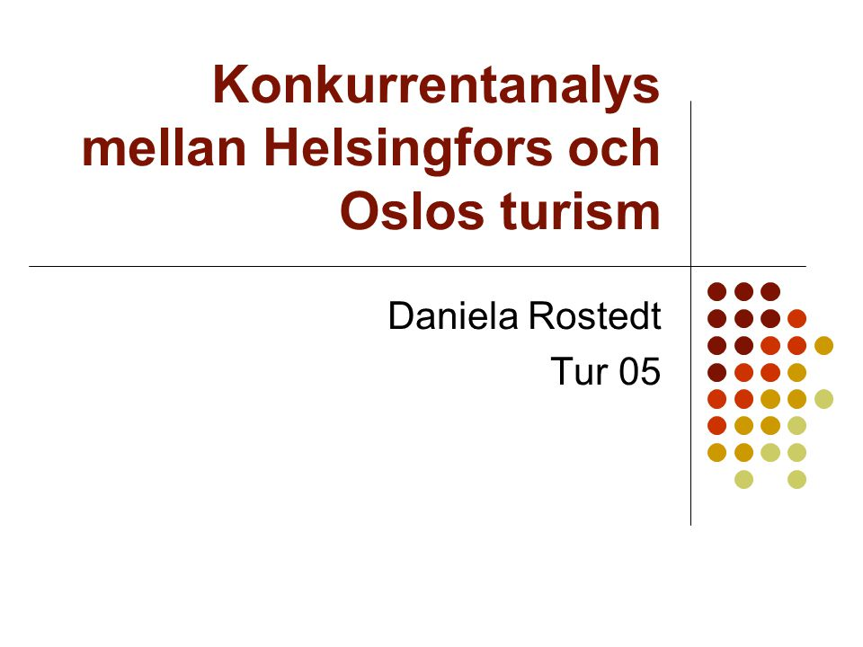 Konkurrentanalys mellan Helsingfors och Oslos turism Daniela Rostedt Tur 05