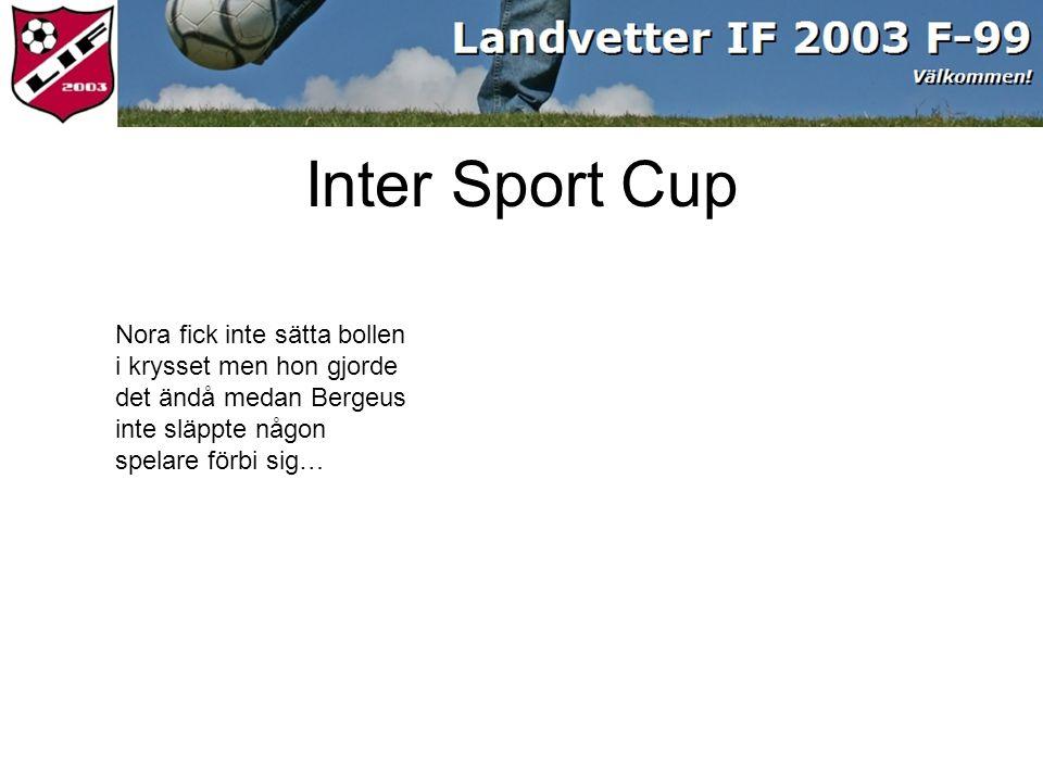 Nora fick inte sätta bollen i krysset men hon gjorde det ändå medan Bergeus inte släppte någon spelare förbi sig… Inter Sport Cup