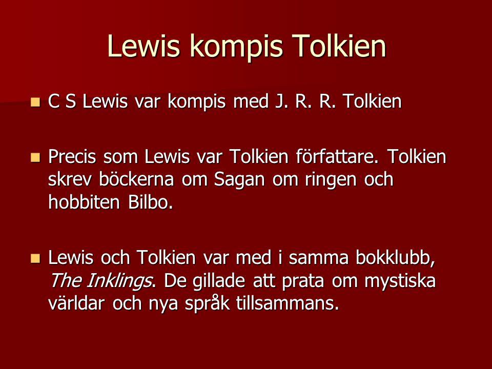 Lewis kompis Tolkien C S Lewis var kompis med J.R.