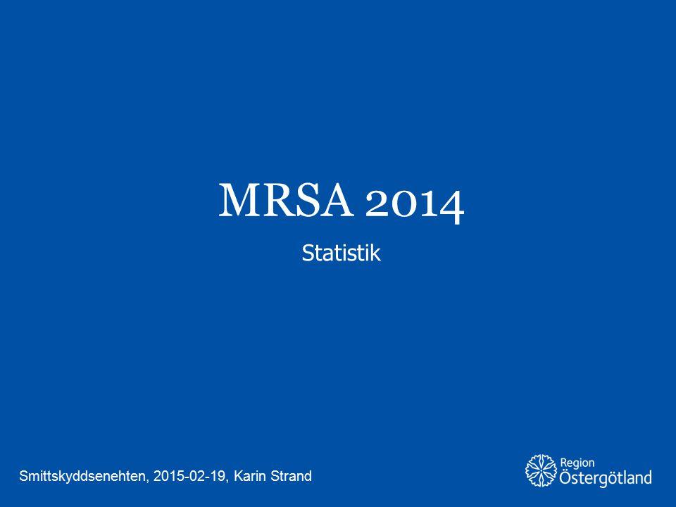 Region Östergötland Under 2014 anmäldes 94 nya MRSA-fall vilket är en ökning jämfört med 2013.
