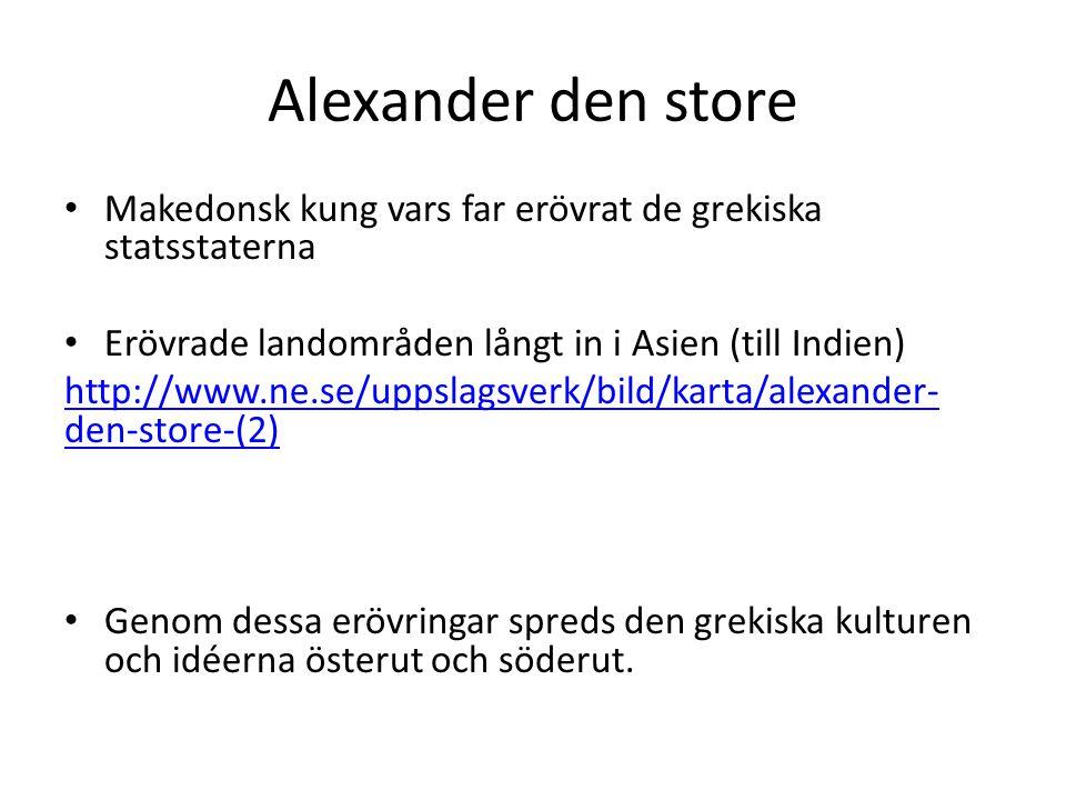 Alexander den store Makedonsk kung vars far erövrat de grekiska statsstaterna Erövrade landområden långt in i Asien (till Indien) http://www.ne.se/upp