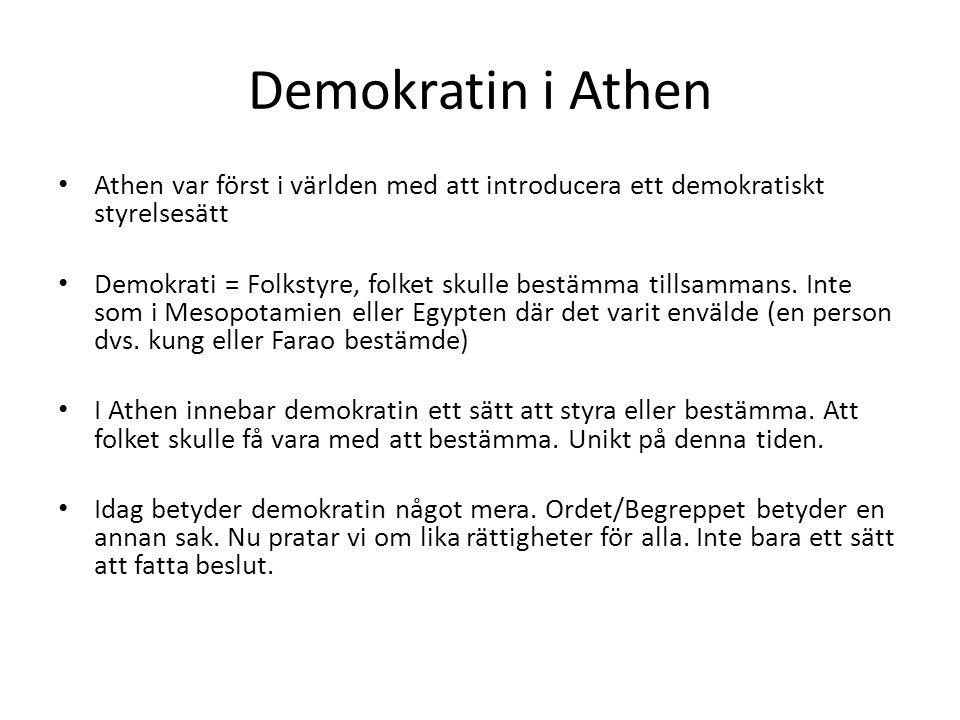 Demokratin i Athen Athen var först i världen med att introducera ett demokratiskt styrelsesätt Demokrati = Folkstyre, folket skulle bestämma tillsammans.