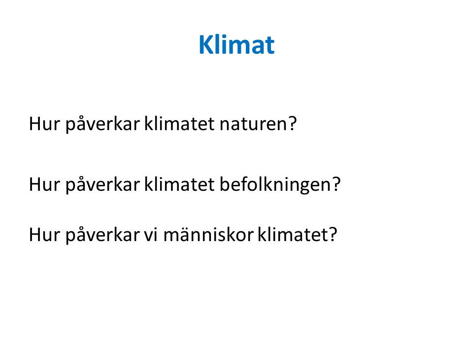 Klimat Hur påverkar klimatet naturen.Hur påverkar klimatet befolkningen.