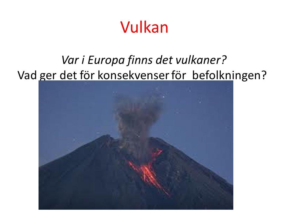 Vulkan Var i Europa finns det vulkaner? Vad ger det för konsekvenser för befolkningen?