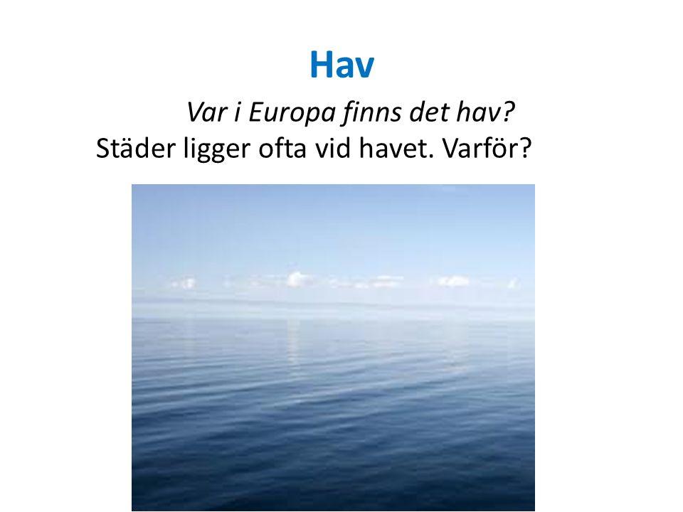 Hav Var i Europa finns det hav? Städer ligger ofta vid havet. Varför?