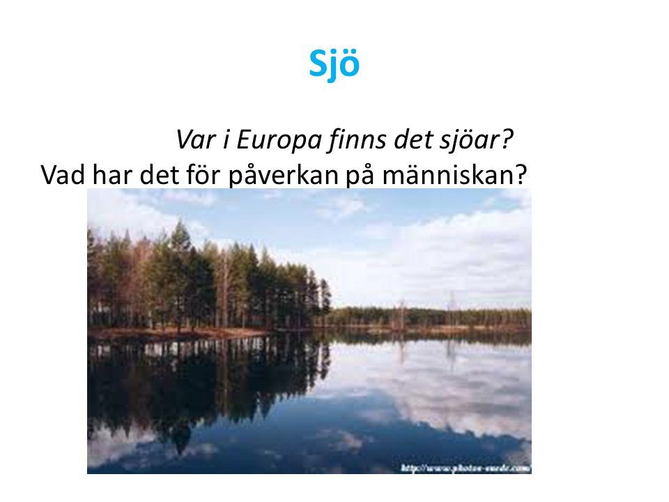 Sjö Var i Europa finns det sjöar? Vad har det för påverkan på människan?