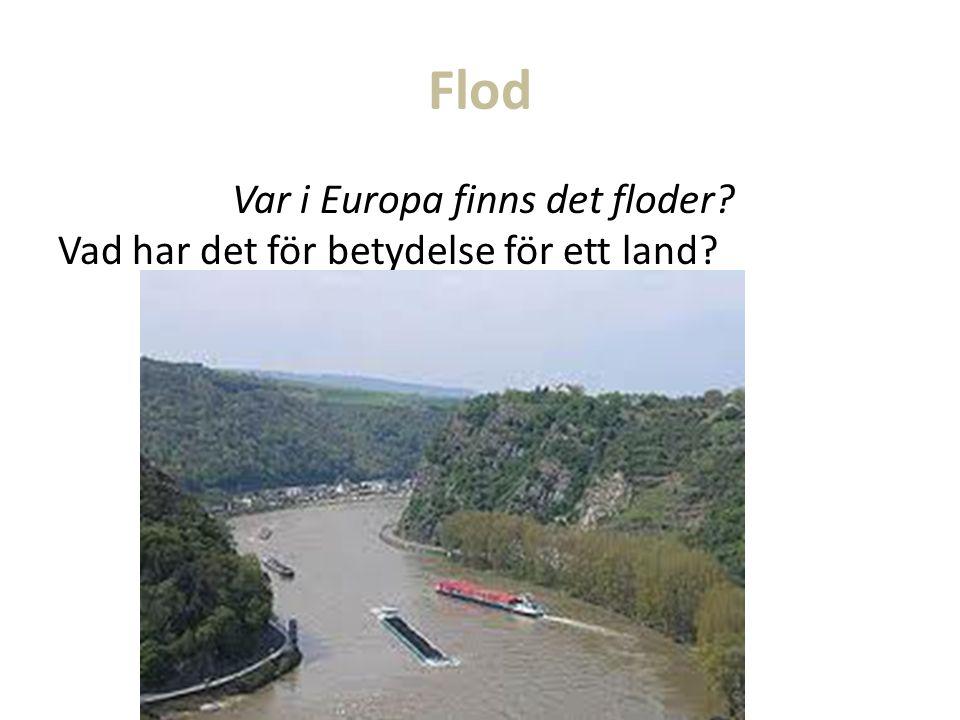 Flod Var i Europa finns det floder? Vad har det för betydelse för ett land?