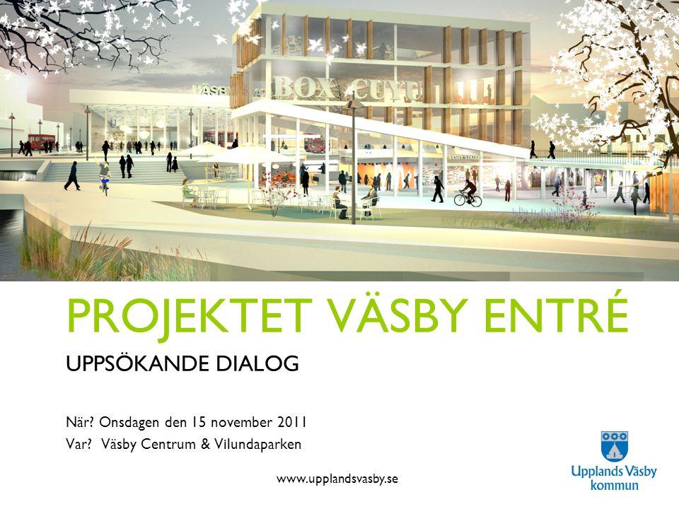 www.upplandsvasby.se Projektet Väsby Entré PROJEKTET VÄSBY ENTRÉ UPPSÖKANDE DIALOG När.