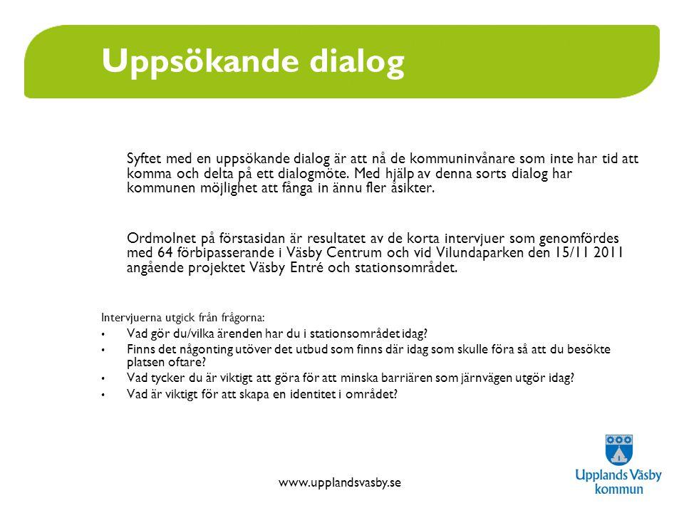 www.upplandsvasby.se Uppsökande dialog Syftet med en uppsökande dialog är att nå de kommuninvånare som inte har tid att komma och delta på ett dialogmöte.