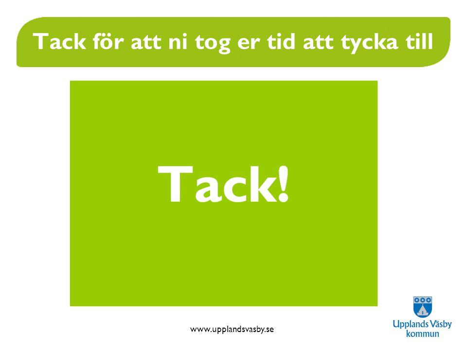 www.upplandsvasby.se Tack för att ni tog er tid att tycka till