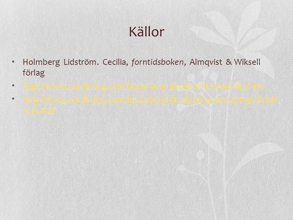 Källor Holmberg Lidström. Cecilia, forntidsboken, Almqvist & Wiksell förlag http://www.wadbring.com/historia/undersidor/bronsalder.htm http://www.wadb