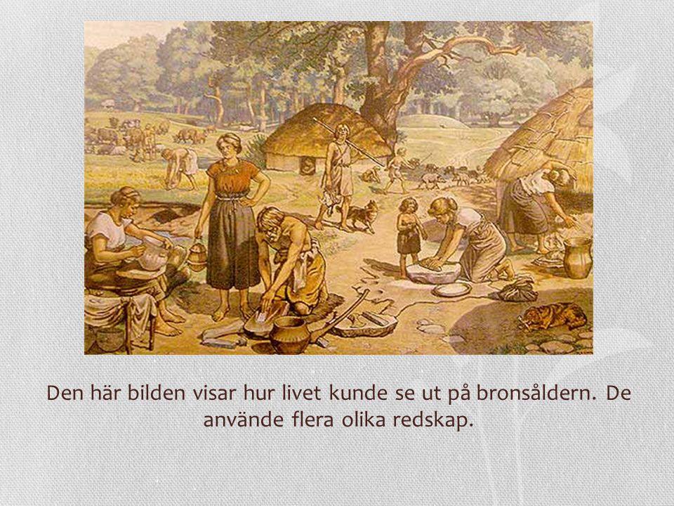 Den här bilden visar hur livet kunde se ut på bronsåldern. De använde flera olika redskap.
