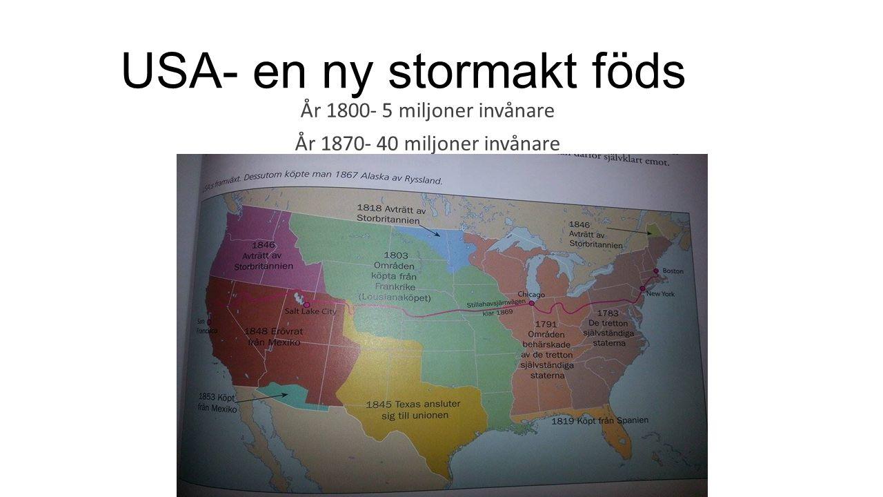 USA- en ny stormakt föds År 1800- 5 miljoner invånare År 1870- 40 miljoner invånare