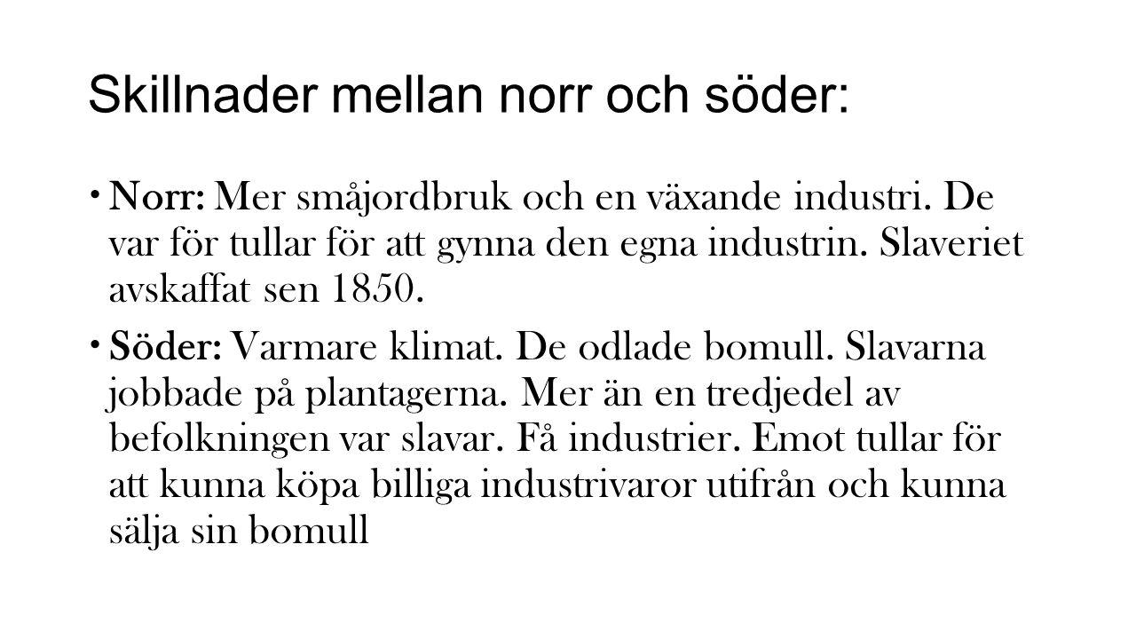 Skillnader mellan norr och söder:  Norr: Mer småjordbruk och en växande industri. De var för tullar för att gynna den egna industrin. Slaveriet avska