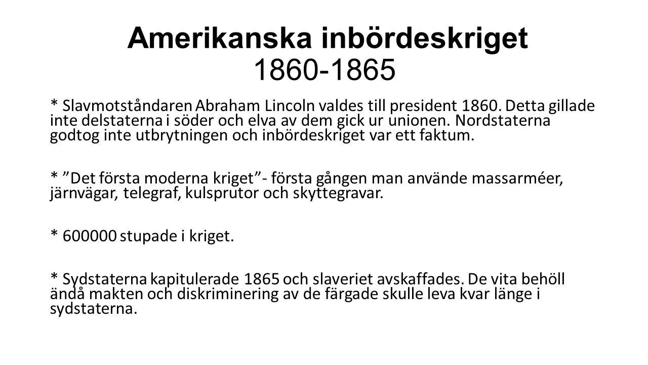 Amerikanska inbördeskriget 1860-1865 * Slavmotståndaren Abraham Lincoln valdes till president 1860. Detta gillade inte delstaterna i söder och elva av