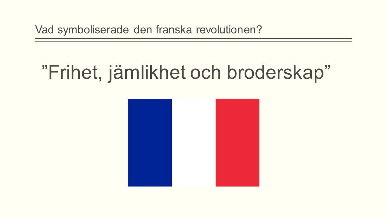 """Vad symboliserade den franska revolutionen? """"Frihet, jämlikhet och broderskap"""""""