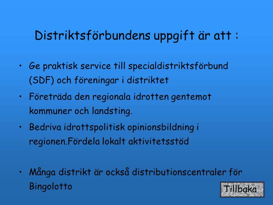 Distriktsförbundens uppgift är att : Ge praktisk service till specialdistriktsförbund (SDF) och föreningar i distriktet Företräda den regionala idrotten gentemot kommuner och landsting.