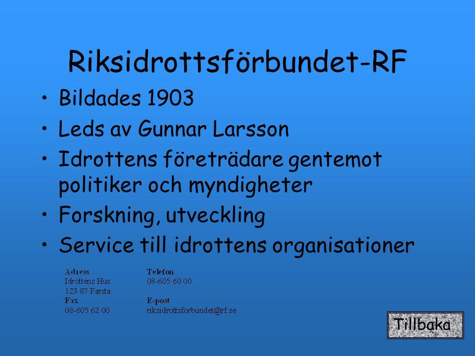 Riksidrottsförbundet-RF Bildades 1903 Leds av Gunnar Larsson Idrottens företrädare gentemot politiker och myndigheter Forskning, utveckling Service ti