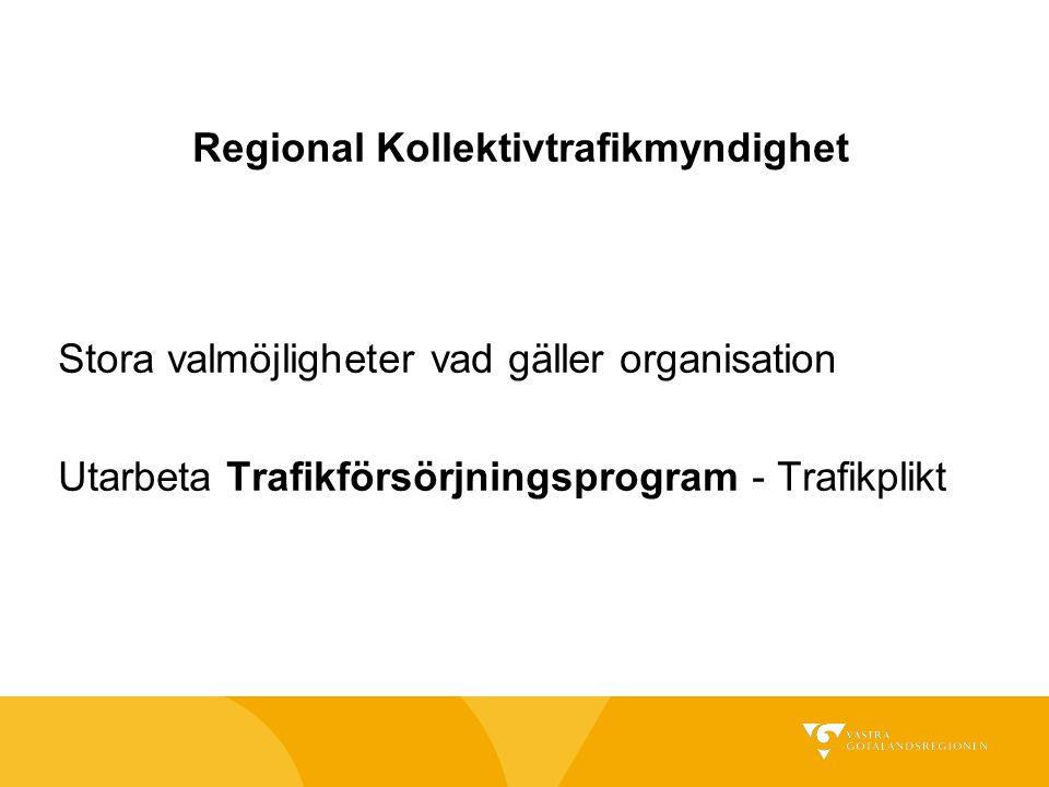 Stora valmöjligheter vad gäller organisation Utarbeta Trafikförsörjningsprogram - Trafikplikt Regional Kollektivtrafikmyndighet