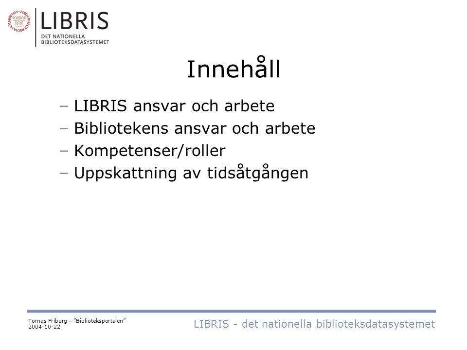 Innehåll –LIBRIS ansvar och arbete –Bibliotekens ansvar och arbete –Kompetenser/roller –Uppskattning av tidsåtgången LIBRIS - det nationella bibliotek