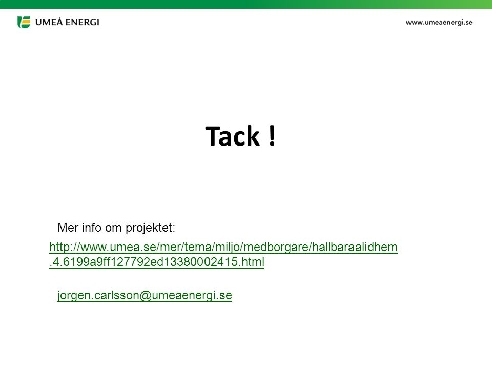 2015-03-21 Tack ! http://www.umea.se/mer/tema/miljo/medborgare/hallbaraalidhem.4.6199a9ff127792ed13380002415.html Mer info om projektet: jorgen.carlss