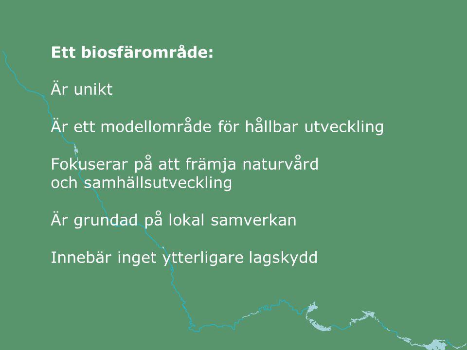Ett biosfärområde: Är unikt Är ett modellområde för hållbar utveckling Fokuserar på att främja naturvård och samhällsutveckling Är grundad på lokal samverkan Innebär inget ytterligare lagskydd