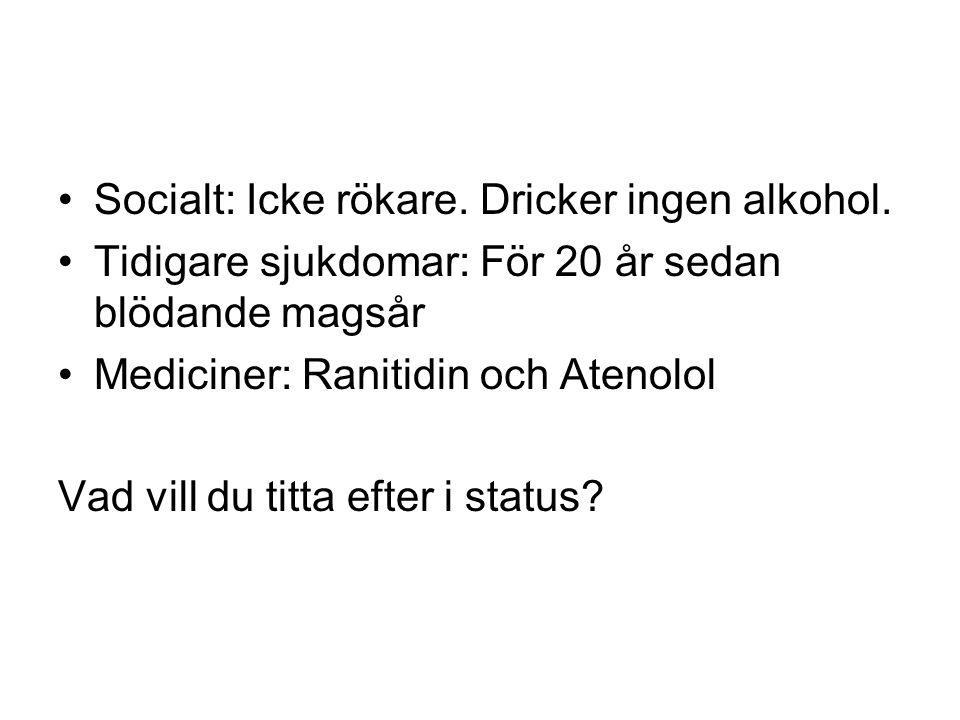 Socialt: Icke rökare. Dricker ingen alkohol. Tidigare sjukdomar: För 20 år sedan blödande magsår Mediciner: Ranitidin och Atenolol Vad vill du titta e