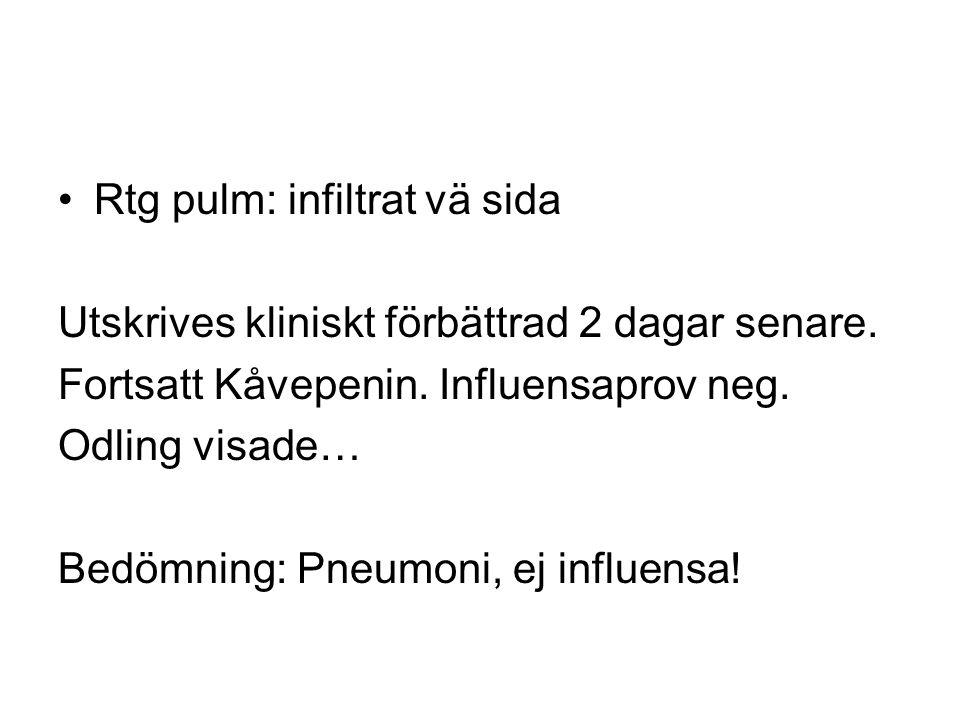 Rtg pulm: infiltrat vä sida Utskrives kliniskt förbättrad 2 dagar senare. Fortsatt Kåvepenin. Influensaprov neg. Odling visade… Bedömning: Pneumoni, e