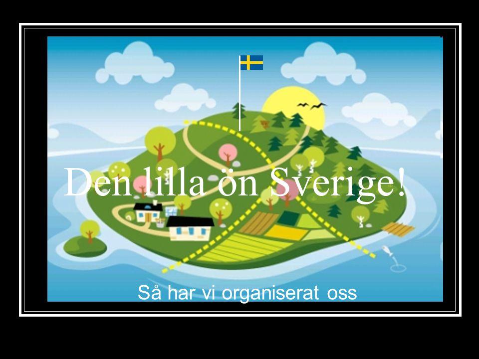 Den lilla ön Sverige! Så har vi organiserat oss