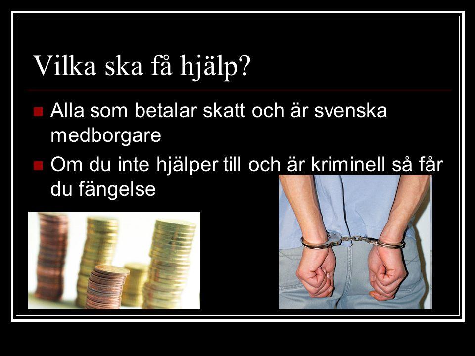 Vilka ska få hjälp? Alla som betalar skatt och är svenska medborgare Om du inte hjälper till och är kriminell så får du fängelse