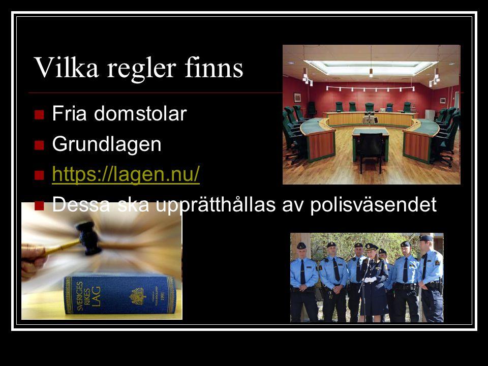 Vilka regler finns Fria domstolar Grundlagen https://lagen.nu/ Dessa ska upprätthållas av polisväsendet