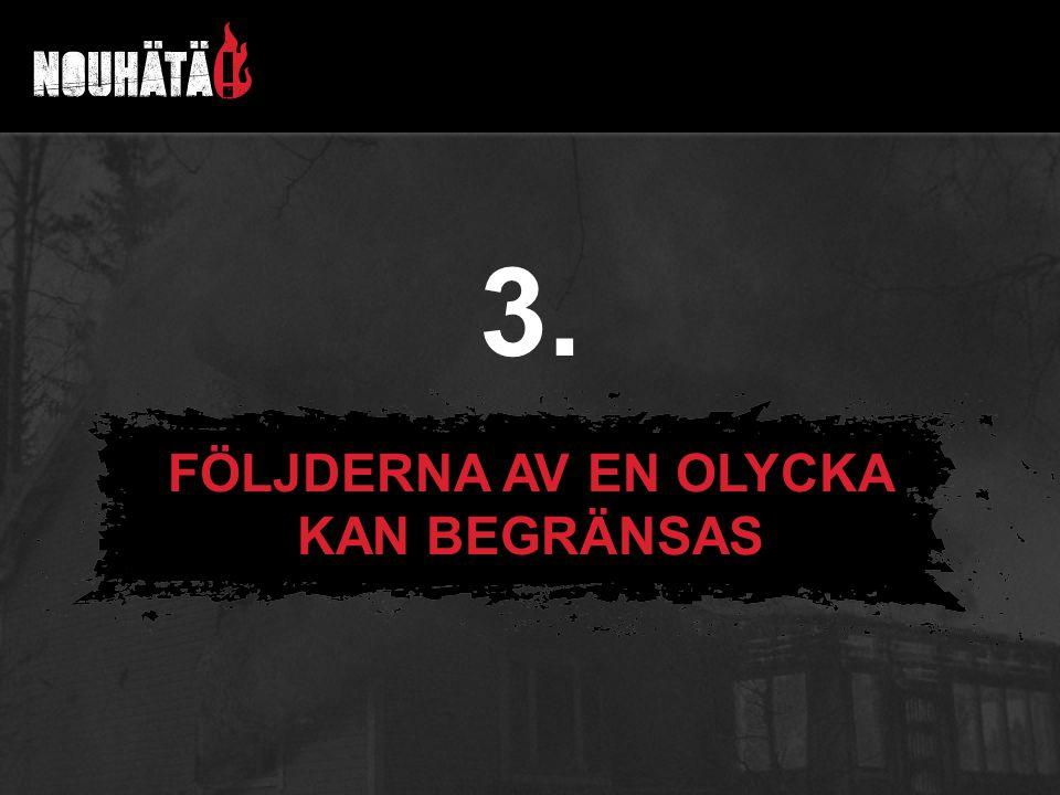 FÖLJDERNA AV EN OLYCKA KAN BEGRÄNSAS 3.