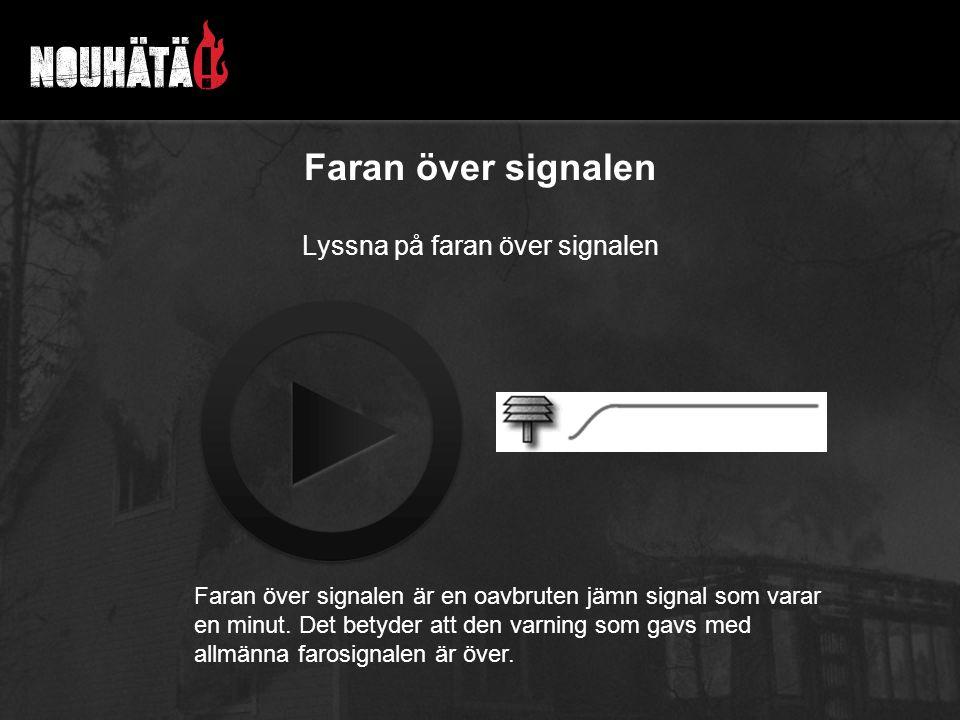 Faran över signalen Lyssna på faran över signalen Faran över signalen är en oavbruten jämn signal som varar en minut. Det betyder att den varning som