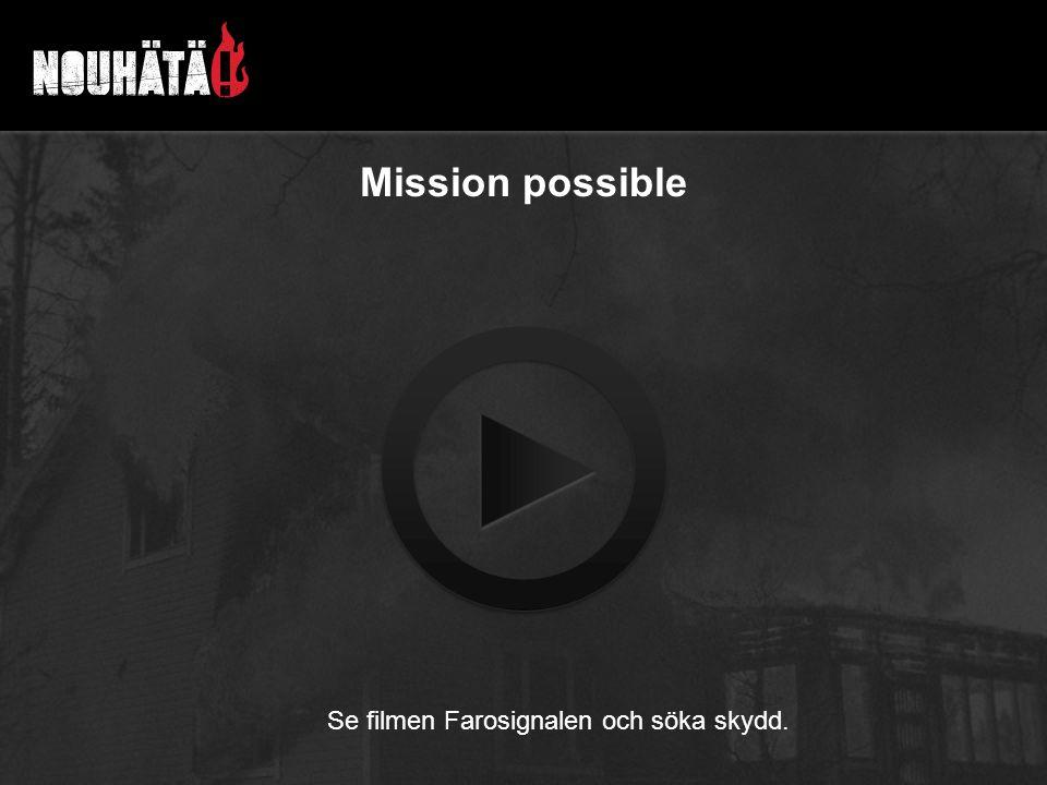 Mission possible Se filmen Farosignalen och söka skydd.