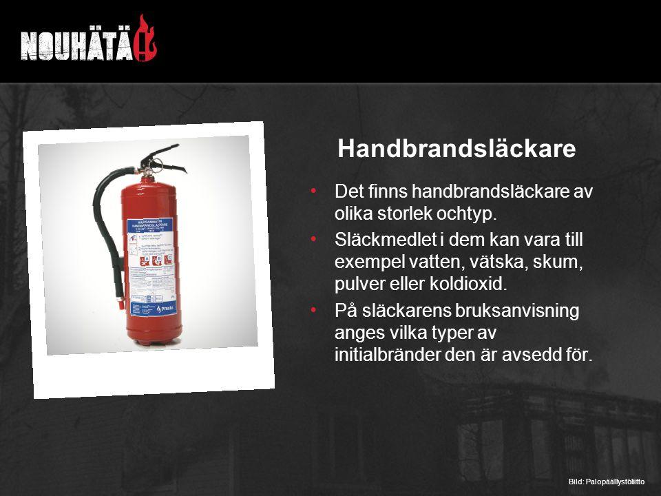 Handbrandsläckare Det finns handbrandsläckare av olika storlek ochtyp. Släckmedlet i dem kan vara till exempel vatten, vätska, skum, pulver eller kold