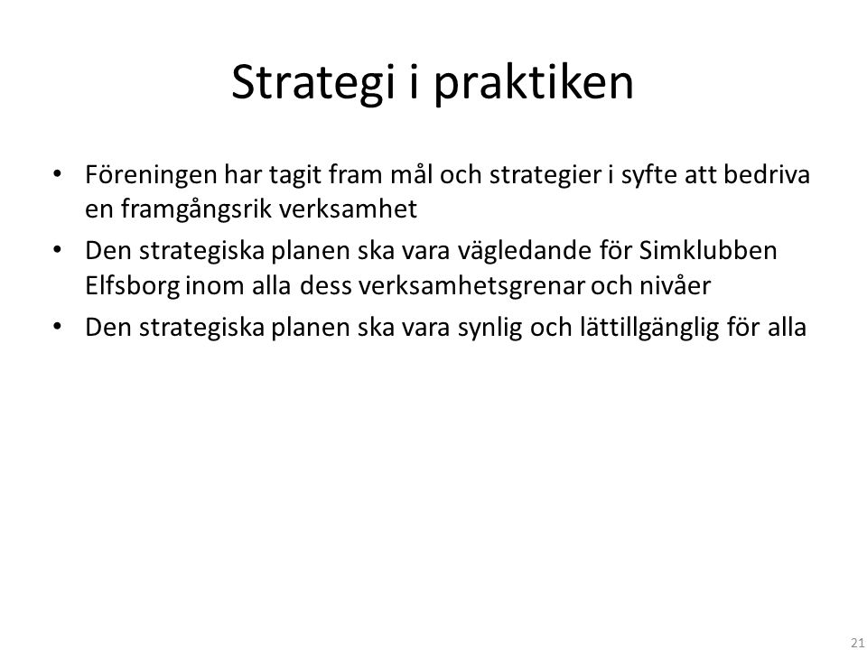 Strategi i praktiken Föreningen har tagit fram mål och strategier i syfte att bedriva en framgångsrik verksamhet Den strategiska planen ska vara vägle